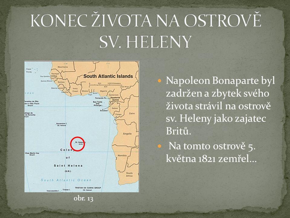 Napoleon Bonaparte byl zadržen a zbytek svého života strávil na ostrově sv.