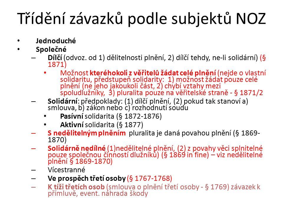 Třídění závazků podle subjektů NOZ Jednoduché Společné – Dílčí (odvoz. od 1) dělitelnosti plnění, 2) dílčí tehdy, ne-li solidární) (§ 1871) Možnost kt
