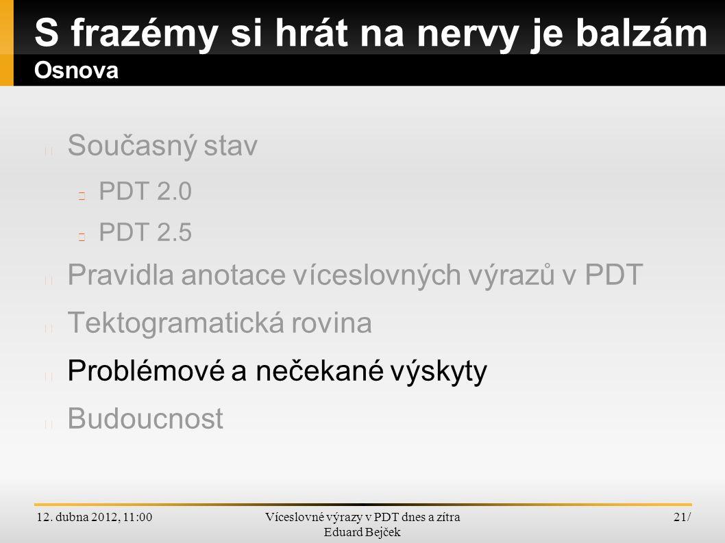 12. dubna 2012, 11:00Víceslovné výrazy v PDT dnes a zítra Eduard Bejček 21/ Současný stav PDT 2.0 PDT 2.5 Pravidla anotace víceslovných výrazů v PDT T