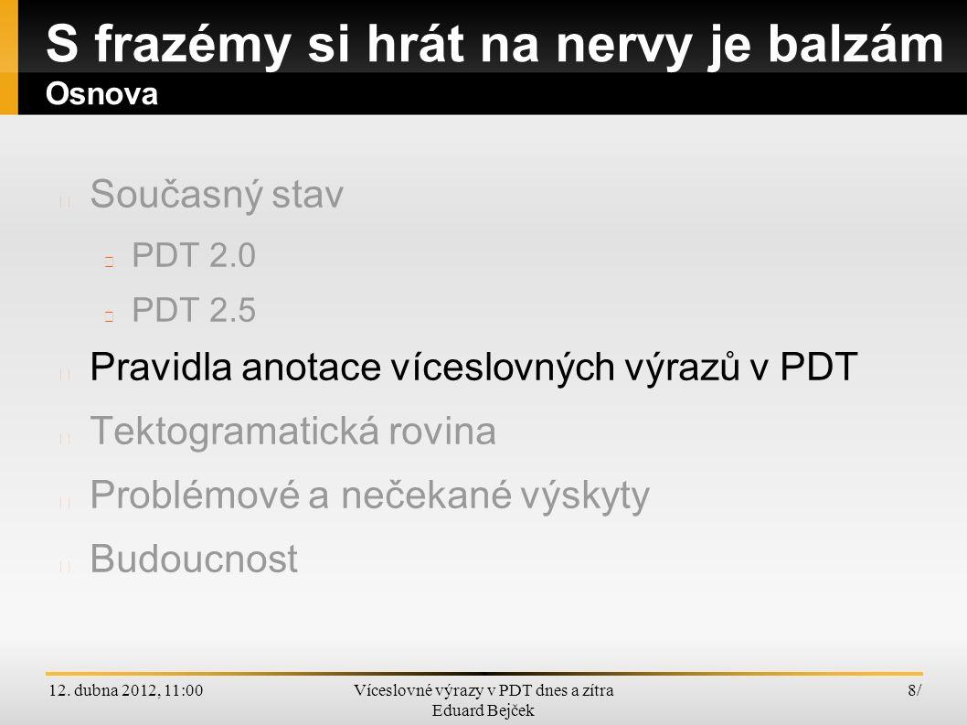 12. dubna 2012, 11:00Víceslovné výrazy v PDT dnes a zítra Eduard Bejček 8/8/ Současný stav PDT 2.0 PDT 2.5 Pravidla anotace víceslovných výrazů v PDT