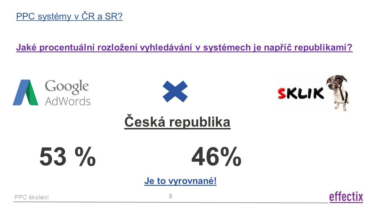PPC školení 5 PPC systémy v ČR a SR? Česká republika Jaké procentuální rozložení vyhledávání v systémech je napříč republikami? 53 % 46% Je to vyrovna
