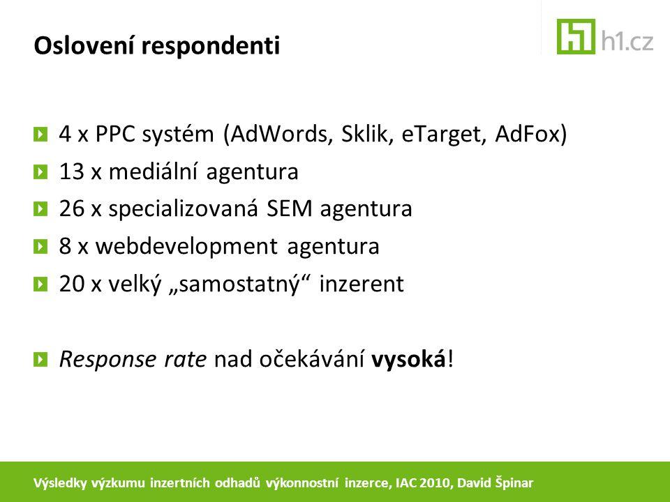 Oslovení respondenti 4 x PPC systém (AdWords, Sklik, eTarget, AdFox) 13 x mediální agentura 26 x specializovaná SEM agentura 8 x webdevelopment agentu