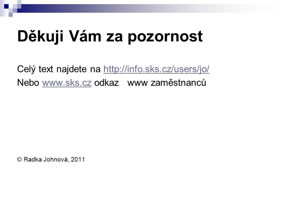 Děkuji Vám za pozornost Celý text najdete na http://info.sks.cz/users/jo/http://info.sks.cz/users/jo/ Nebo www.sks.cz odkaz www zaměstnancůwww.sks.cz © Radka Johnová, 2011