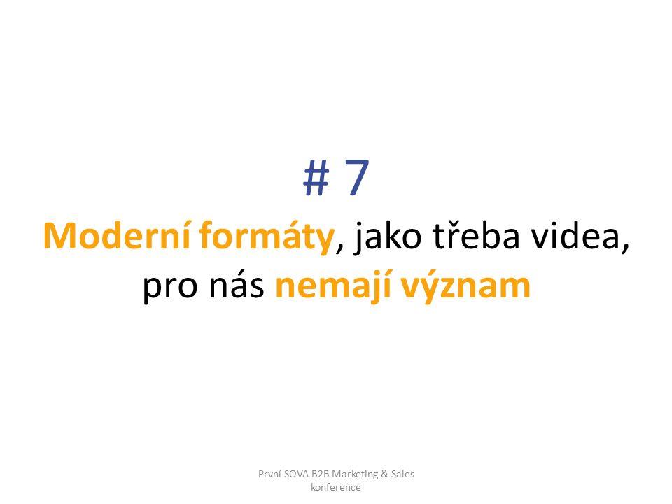 # 7 Moderní formáty, jako třeba videa, pro nás nemají význam První SOVA B2B Marketing & Sales konference