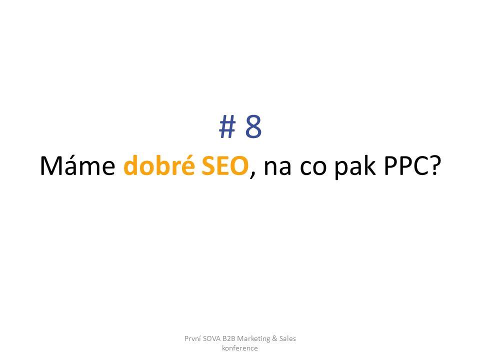 # 8 Máme dobré SEO, na co pak PPC První SOVA B2B Marketing & Sales konference