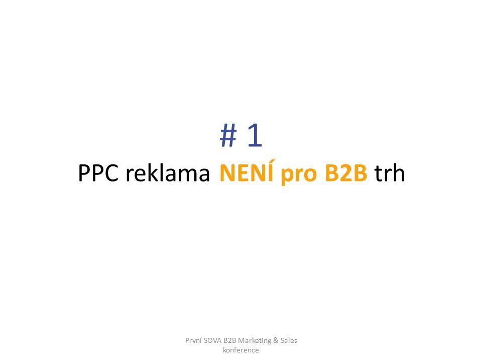 # 1 PPC reklama NENÍ pro B2B trh První SOVA B2B Marketing & Sales konference