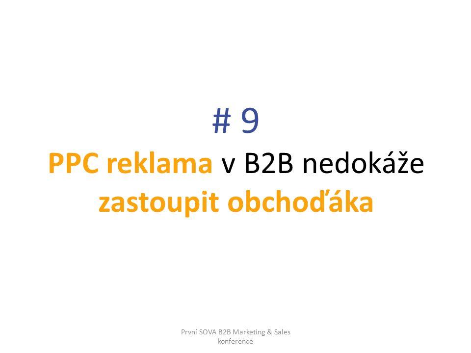 # 9 PPC reklama v B2B nedokáže zastoupit obchoďáka První SOVA B2B Marketing & Sales konference