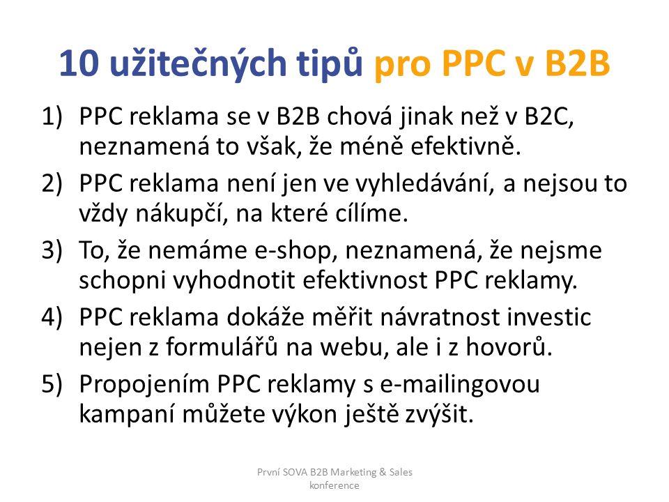 10 užitečných tipů pro PPC v B2B 1)PPC reklama se v B2B chová jinak než v B2C, neznamená to však, že méně efektivně.