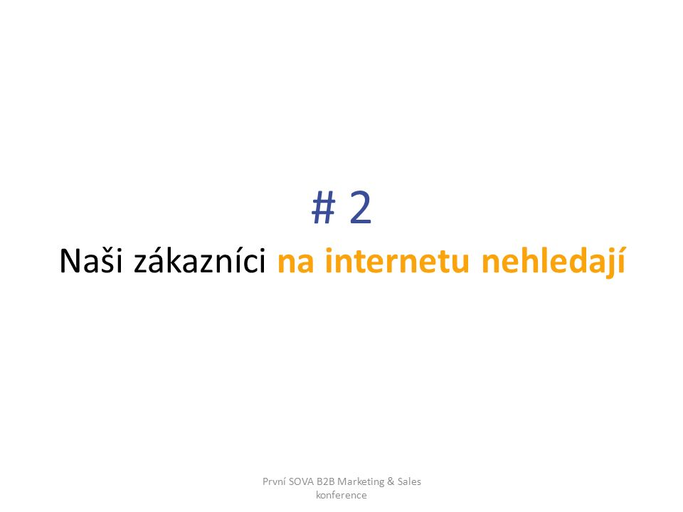# 2 Naši zákazníci na internetu nehledají První SOVA B2B Marketing & Sales konference