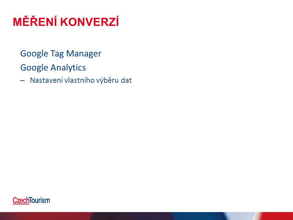 MĚŘENÍ KONVERZÍ Google Tag Manager Google Analytics – Nastavení vlastního výběru dat