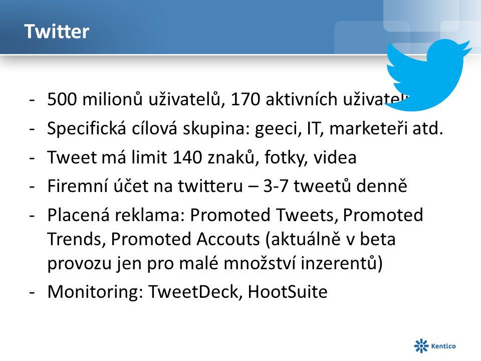 Twitter -500 milionů uživatelů, 170 aktivních uživatelů -Specifická cílová skupina: geeci, IT, marketeři atd.