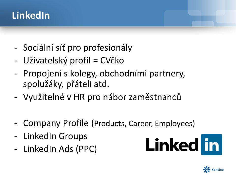 LinkedIn -Sociální síť pro profesionály -Uživatelský profil = CVčko -Propojení s kolegy, obchodními partnery, spolužáky, přáteli atd.