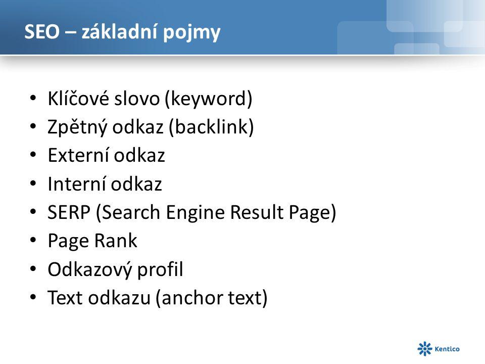 SEO – základní pojmy Klíčové slovo (keyword) Zpětný odkaz (backlink) Externí odkaz Interní odkaz SERP (Search Engine Result Page) Page Rank Odkazový profil Text odkazu (anchor text)