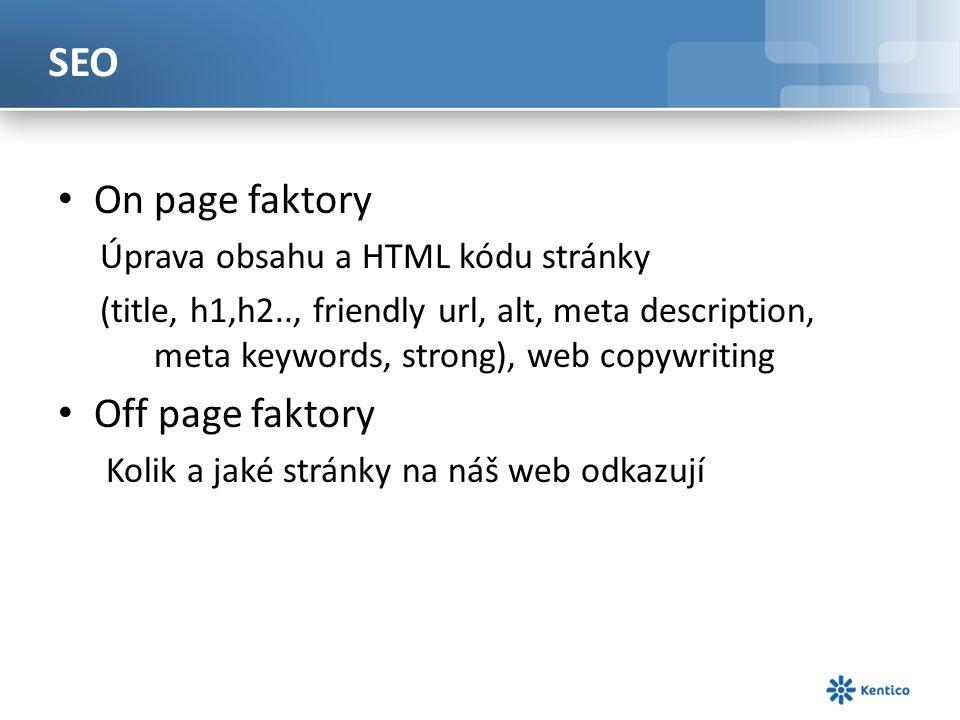 SEO On page faktory Úprava obsahu a HTML kódu stránky (title, h1,h2.., friendly url, alt, meta description, meta keywords, strong), web copywriting Off page faktory Kolik a jaké stránky na náš web odkazují