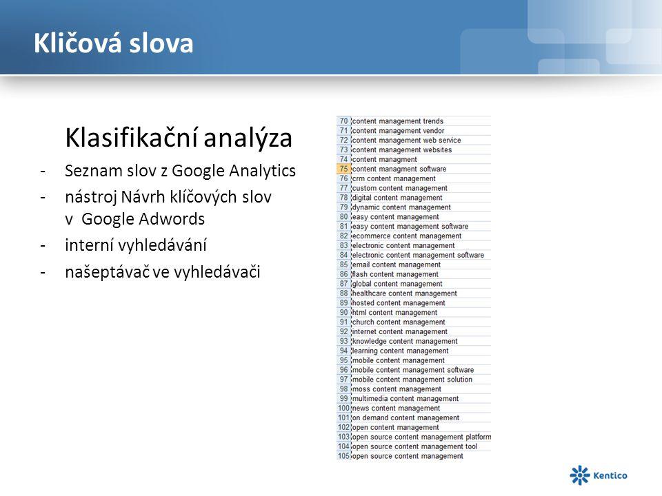 Kličová slova Klasifikační analýza -Seznam slov z Google Analytics -nástroj Návrh klíčových slov v Google Adwords -interní vyhledávání -našeptávač ve vyhledávači
