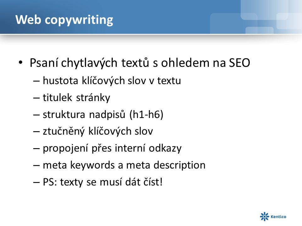 Web copywriting Psaní chytlavých textů s ohledem na SEO – hustota klíčových slov v textu – titulek stránky – struktura nadpisů (h1-h6) – ztučněný klíčových slov – propojení přes interní odkazy – meta keywords a meta description – PS: texty se musí dát číst!