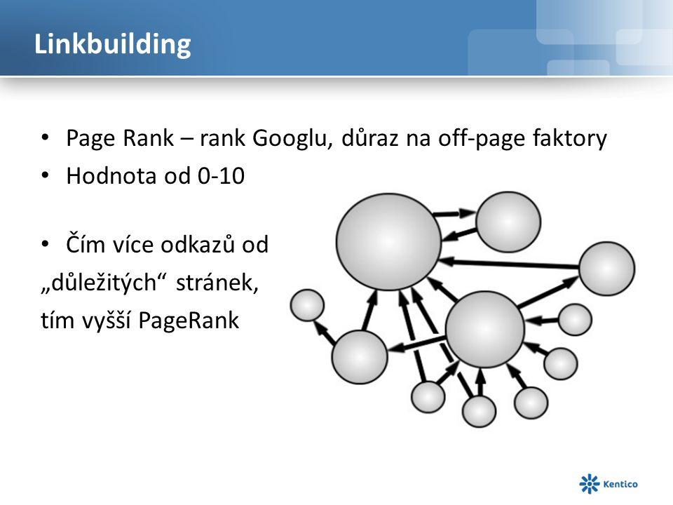 """Linkbuilding Page Rank – rank Googlu, důraz na off-page faktory Hodnota od 0-10 Čím více odkazů od """"důležitých stránek, tím vyšší PageRank"""
