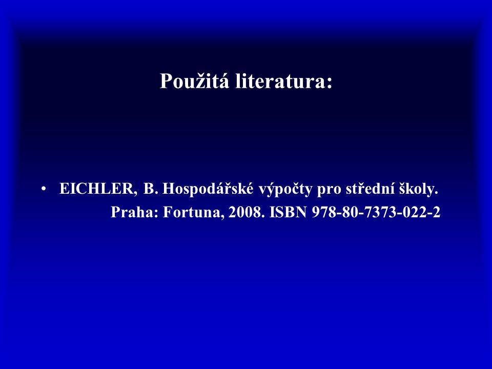 Použitá literatura: EICHLER, B. Hospodářské výpočty pro střední školy. Praha: Fortuna, 2008. ISBN 978-80-7373-022-2