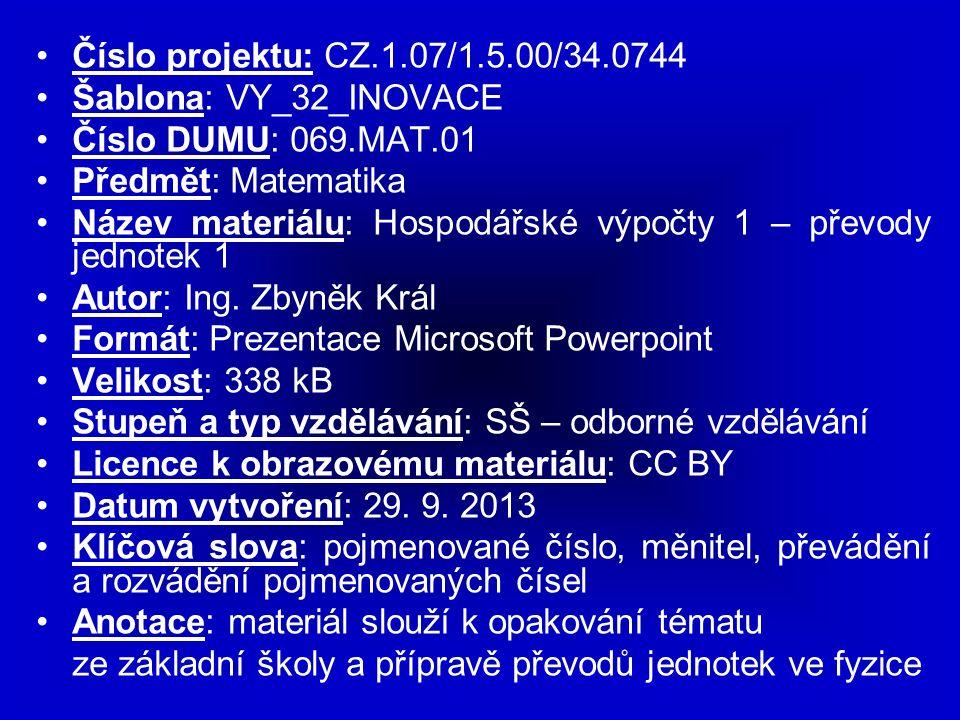 Číslo projektu: CZ.1.07/1.5.00/34.0744 Šablona: VY_32_INOVACE Číslo DUMU: 069.MAT.01 Předmět: Matematika Název materiálu: Hospodářské výpočty 1 – přev