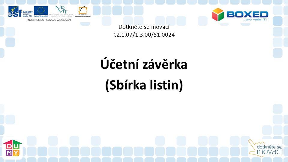Dotkněte se inovací CZ.1.07/1.3.00/51.0024 Účetní závěrka (Sbírka listin)