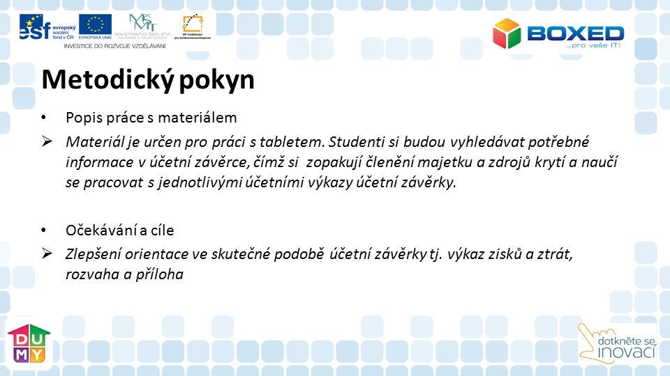 Metodický pokyn Popis práce s materiálem  Materiál je určen pro práci s tabletem. Studenti si budou vyhledávat potřebné informace v účetní závěrce, č