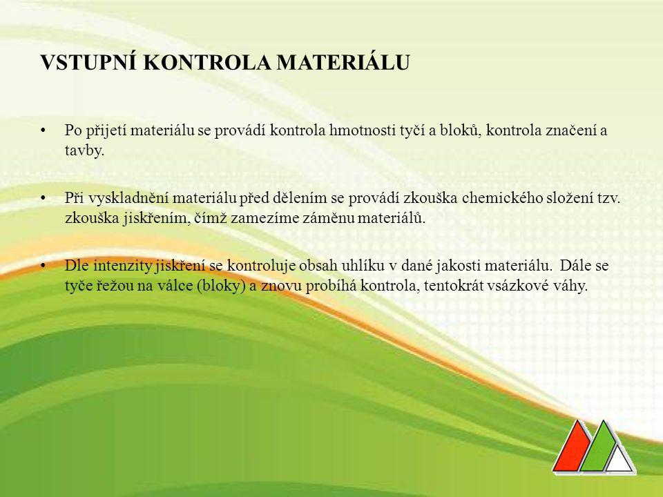 VSTUPNÍ KONTROLA MATERIÁLU Po přijetí materiálu se provádí kontrola hmotnosti tyčí a bloků, kontrola značení a tavby.