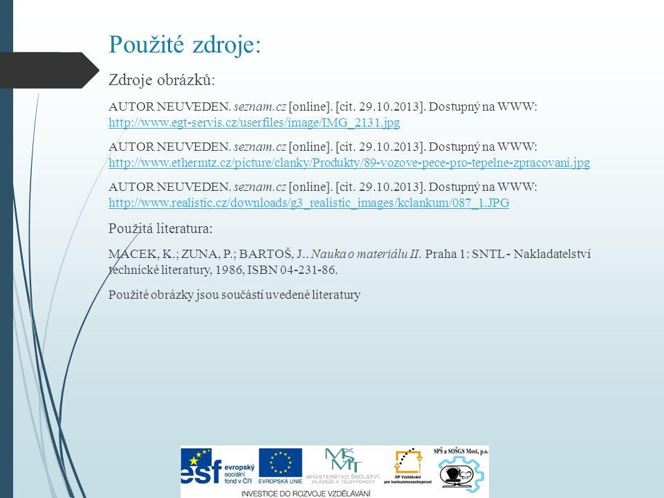 Použité zdroje: Zdroje obrázků: AUTOR NEUVEDEN. seznam.cz [online]. [cit. 29.10.2013]. Dostupný na WWW: http://www.egt-servis.cz/userfiles/image/IMG_2