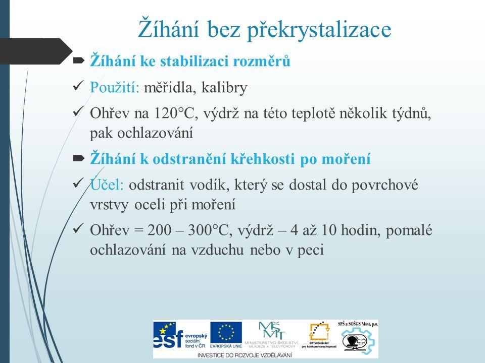 Žíhání bez překrystalizace  Žíhání ke snížení pnutí Cíl: snížení zbytkového pnutí např.