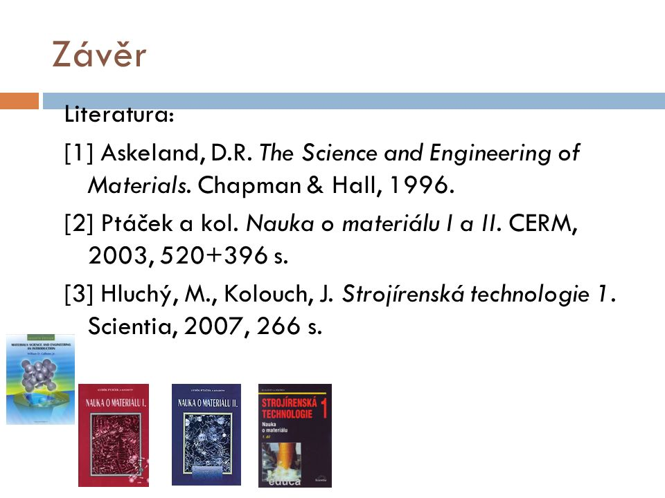 Závěr Literatura: [1] Askeland, D.R. The Science and Engineering of Materials.