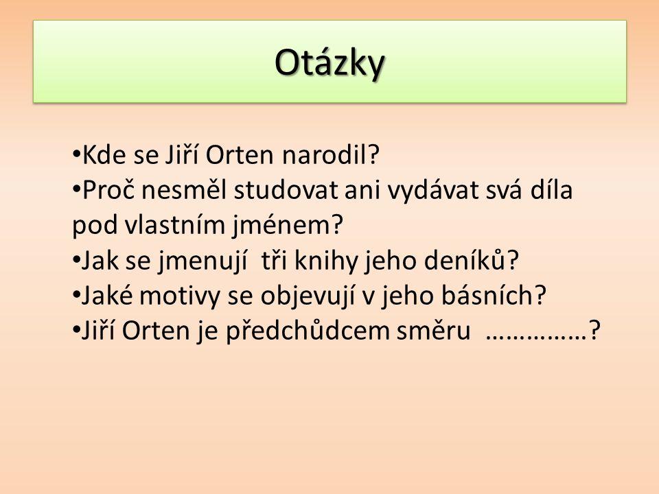 OtázkyOtázky Kde se Jiří Orten narodil.