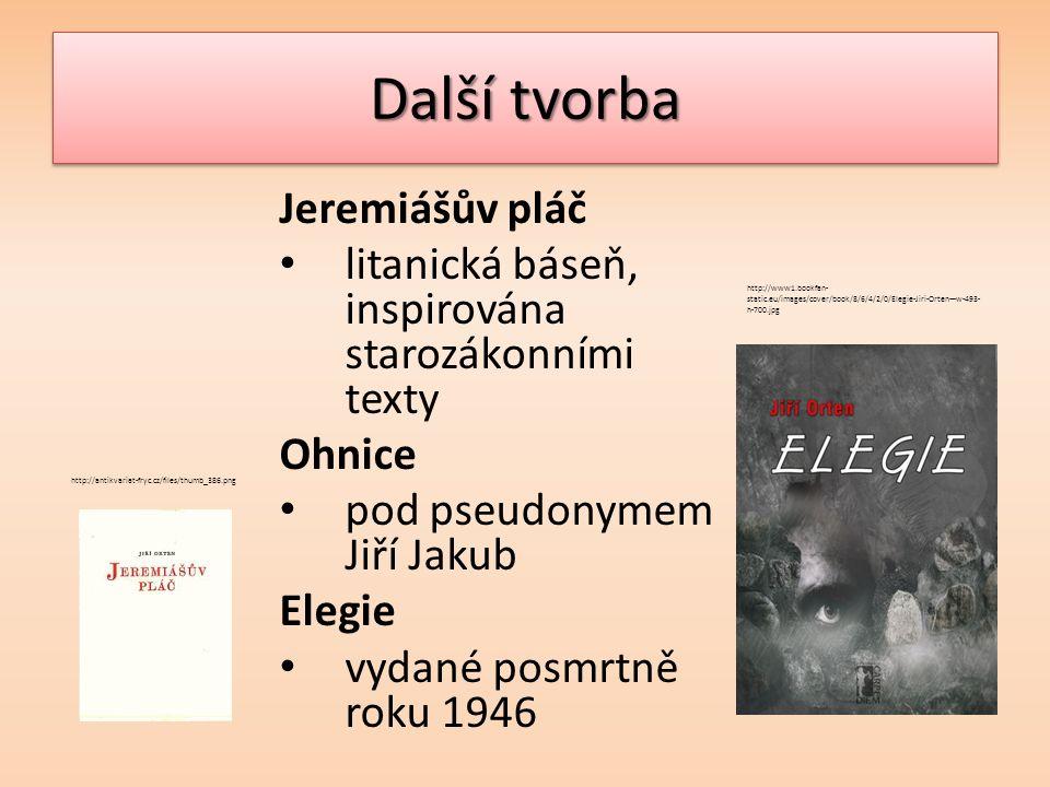 Další tvorba Jeremiášův pláč litanická báseň, inspirována starozákonními texty Ohnice pod pseudonymem Jiří Jakub Elegie vydané posmrtně roku 1946 http://www1.bookfan- static.eu/images/cover/book/8/6/4/2/0/Elegie-Jiri-Orten---w-493- h-700.jpg http://antikvariat-fryc.cz/files/thumb_386.png