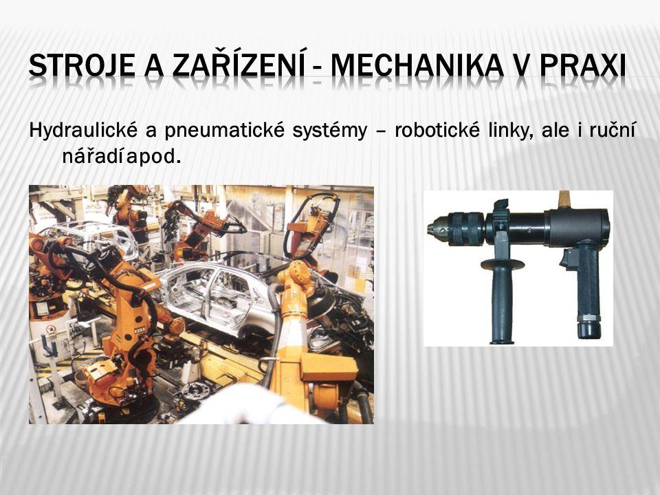 Hydraulické a pneumatické systémy – robotické linky, ale i ruční nářadí apod.