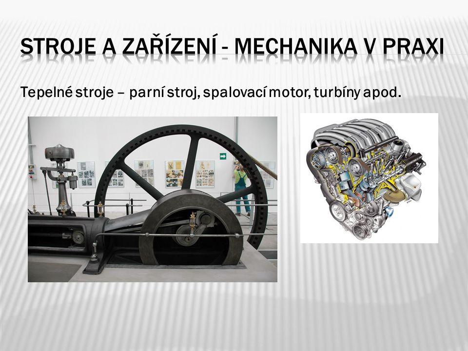 Tepelné stroje – parní stroj, spalovací motor, turbíny apod.