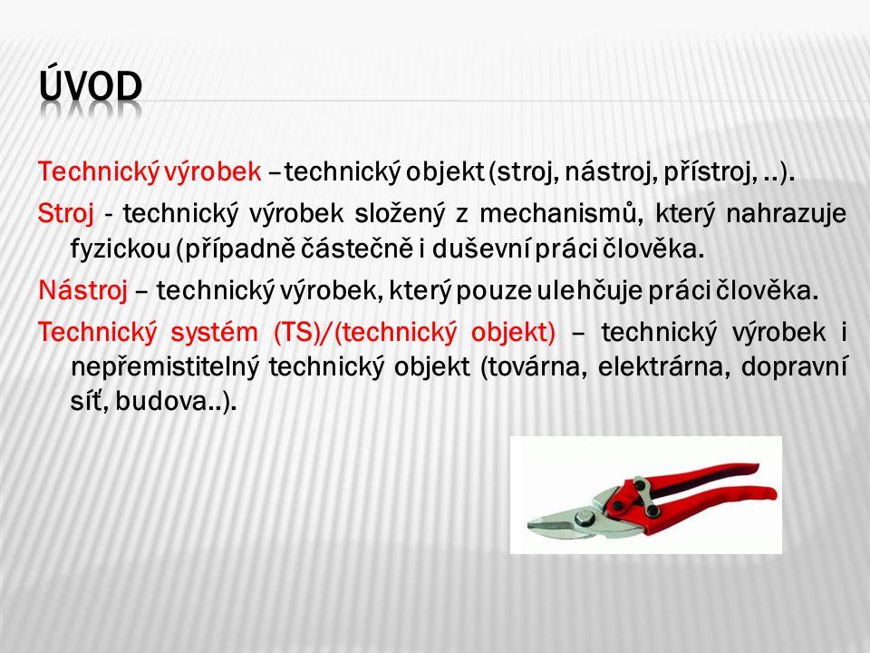 Technický výrobek –technický objekt (stroj, nástroj, přístroj,..).