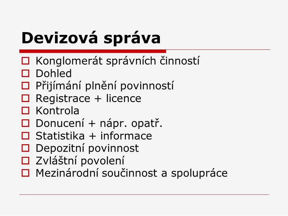 Devizová správa  Konglomerát správních činností  Dohled  Přijímání plnění povinností  Registrace + licence  Kontrola  Donucení + nápr.