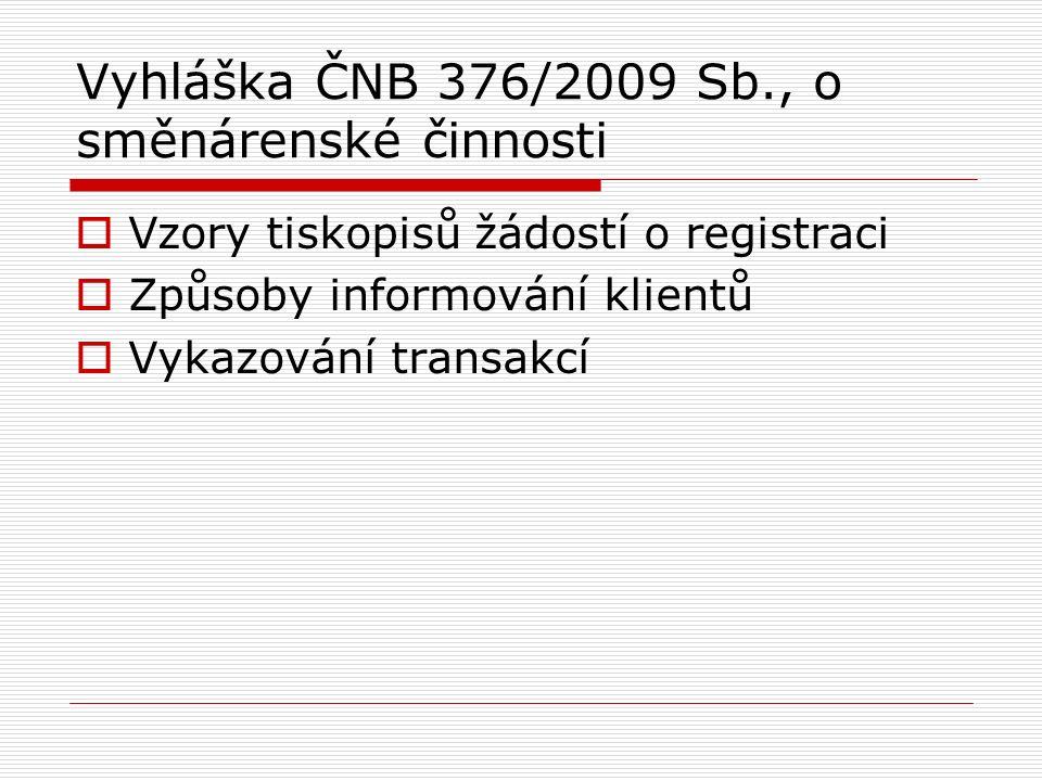 Vyhláška ČNB 376/2009 Sb., o směnárenské činnosti  Vzory tiskopisů žádostí o registraci  Způsoby informování klientů  Vykazování transakcí