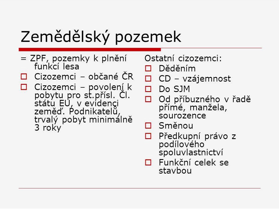 Zemědělský pozemek = ZPF, pozemky k plnění funkcí lesa  Cizozemci – občané ČR  Cizozemci – povolení k pobytu pro st.přísl.