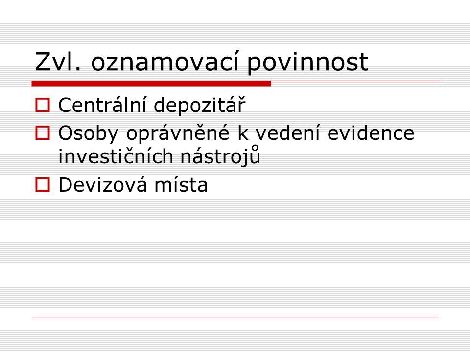 Zvl. oznamovací povinnost  Centrální depozitář  Osoby oprávněné k vedení evidence investičních nástrojů  Devizová místa