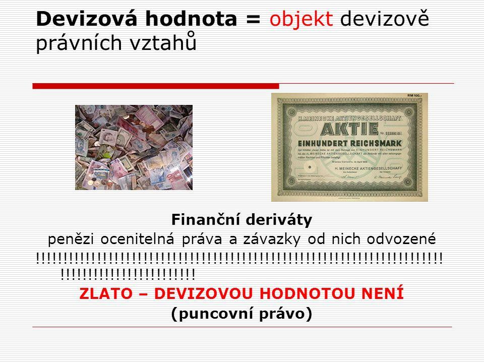 Devizová hodnota = objekt devizově právních vztahů Finanční deriváty penězi ocenitelná práva a závazky od nich odvozené !!!!!!!!!!!!!!!!!!!!!!!!!!!!!!!!!!!!!!!!!!!!!!!!!!!!!!!!!!!!!!!!!!!!!!.