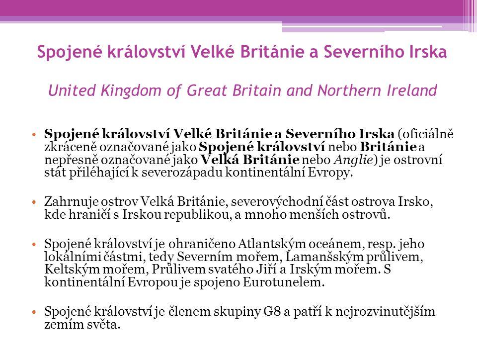 Spojené království Velké Británie a Severního Irska United Kingdom of Great Britain and Northern Ireland Spojené království Velké Británie a Severního Irska (oficiálně zkráceně označované jako Spojené království nebo Británie a nepřesně označované jako Velká Británie nebo Anglie) je ostrovní stát přiléhající k severozápadu kontinentální Evropy.