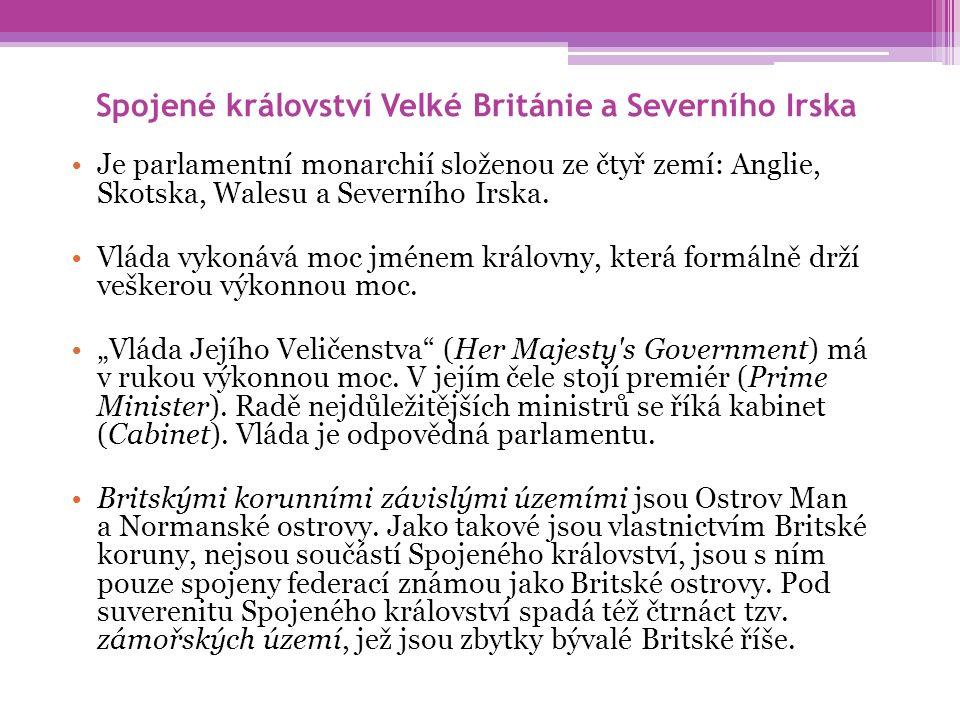 Spojené království Velké Británie a Severního Irska Je parlamentní monarchií složenou ze čtyř zemí: Anglie, Skotska, Walesu a Severního Irska. Vláda v