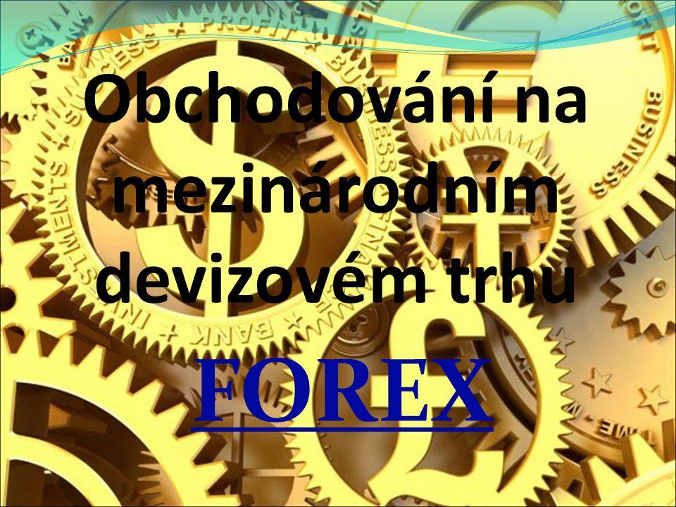Obchodování na mezinárodním devizovém trhu FOREX
