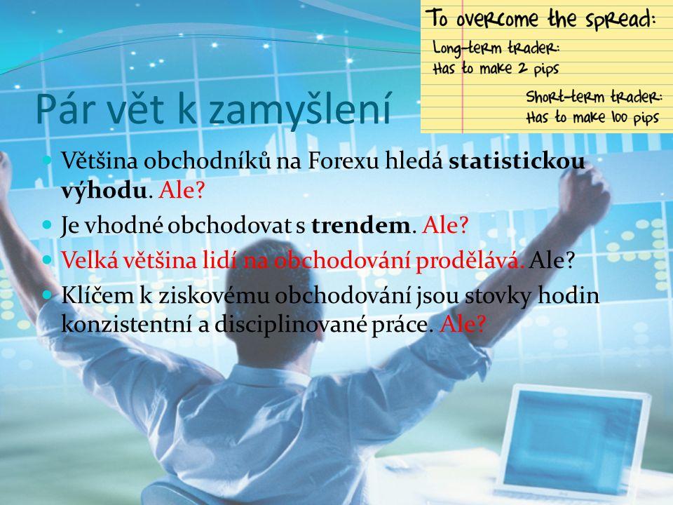 Pár vět k zamyšlení Většina obchodníků na Forexu hledá statistickou výhodu.