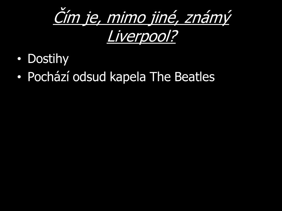Čím je, mimo jiné, známý Liverpool? Dostihy Pochází odsud kapela The Beatles