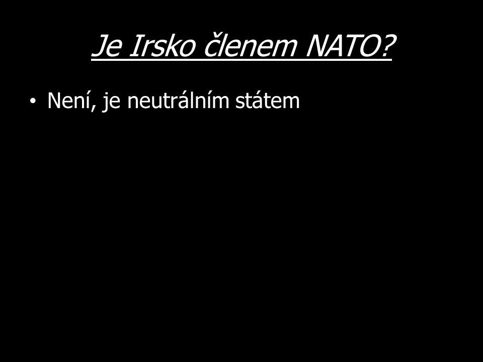 Je Irsko členem NATO Není, je neutrálním státem