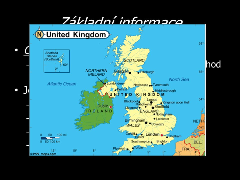 Ostrovní stát – Zahrnuje ostrov Velkou Británii, severovýchod ostrova Irsko a mnoho menších ostrovů Je složen ze čtyř zemí – Anglie – Skotsko – Wales – Severní Irsko Základní informace