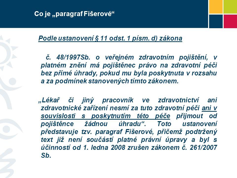 """Co je """"paragraf Fišerové"""" Podle ustanovení § 11 odst. 1 písm. d) zákona č. 48/1997Sb. o veřejném zdravotním pojištění, v platném znění má pojištěnec p"""