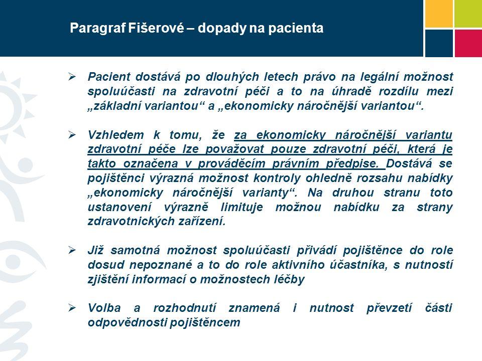"""Paragraf Fišerové – dopady na pacienta  Pacient dostává po dlouhých letech právo na legální možnost spoluúčasti na zdravotní péči a to na úhradě rozdílu mezi """"základní variantou a """"ekonomicky náročnější variantou ."""