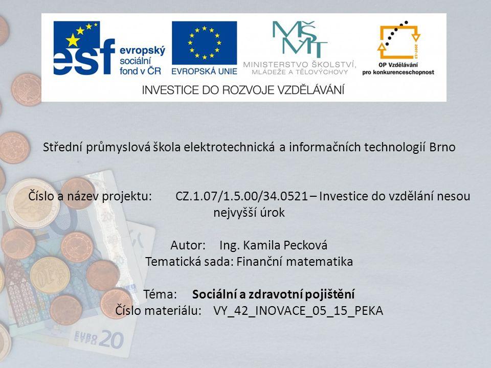 Střední průmyslová škola elektrotechnická a informačních technologií Brno Číslo a název projektu:CZ.1.07/1.5.00/34.0521 – Investice do vzdělání nesou