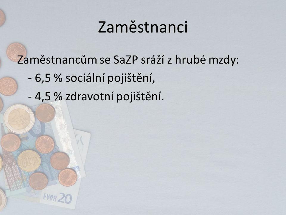 Zaměstnanci Zaměstnancům se SaZP sráží z hrubé mzdy: - 6,5 % sociální pojištění, - 4,5 % zdravotní pojištění.